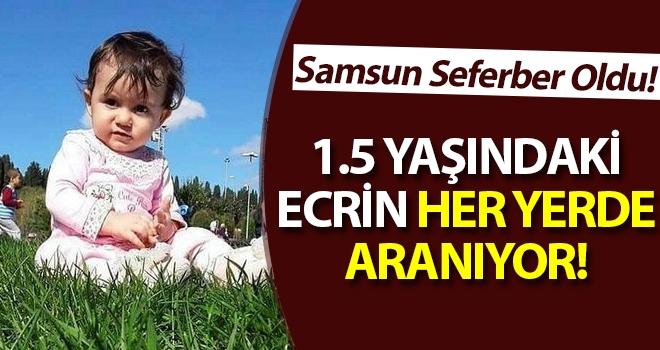 Samsun'da Kaybolan 1.5 Yaşındaki Ecrin Her Yerde Aranıyor!