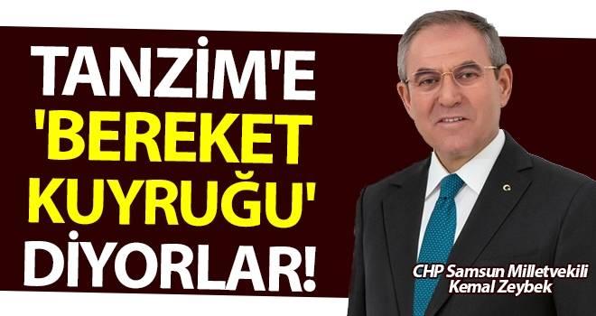 CHP Samsun Milletvekili Kemal Zeybek: Tanzim'e 'Bereket Kuyruğu' Diyorlar!