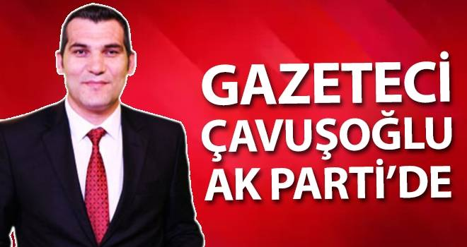Muhammet Çavuşoğlu AK Parti'de