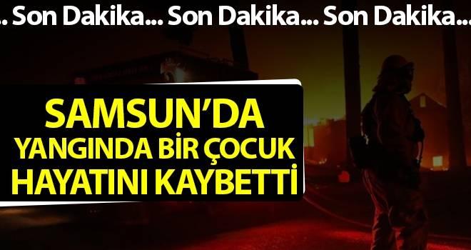 Samsun'da Yangında bir çocuk hayatını kaybetti
