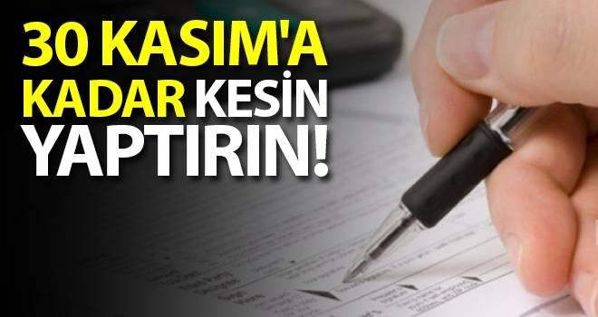 30 Kasım'a Kadar Kesin Yaptırın!