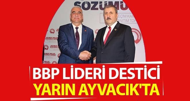 BBP Lideri Destici Yarın Ayvacık'ta