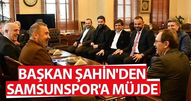 Başkan Şahin'den Samsunspor'a Müjde