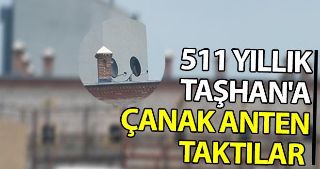 511 yıllık Taşhan'a çanak anten taktılar