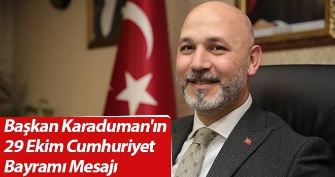 Başkan Karaduman'ın 29 Ekim Cumhuriyet Bayramı Mesajı