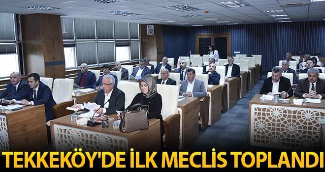 Tekkeköy'de İlk Meclis Toplandı