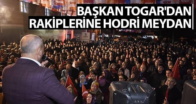 Başkan Togar'dan Rakiplerine Hodri Meydan