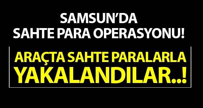 Samsun'da Sahte Para Operasyonu
