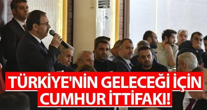 Başkan Şahin: Türkiye'nin Geleceği İçin Cumhur İttifakı!