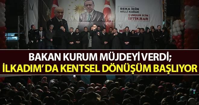 """Bakan Kurum, Müjdeyi Verdi: """" İlkadım' da Kentsel Dönüşüm Başlıyor"""""""
