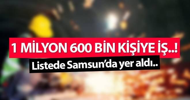 1 milyon 600 bin kişiye iş..! Listede Samsun'da var..!