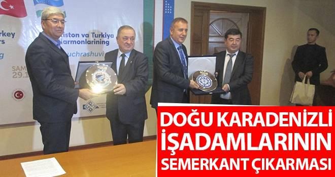 Doğu Karadenizli işadamlarının Semerkant çıkarması