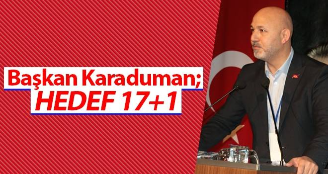 Başkan Karaduman: Hedef 17+1