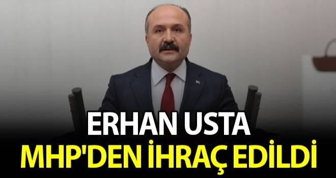 Erhan Usta MHP'den İhraç Edildi