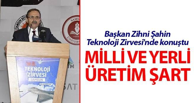 Başkan Zihni Şahin, Teknoloji Zirvesi'nde konuştu:  'Milli ve Yerli Üretim Şart!..'