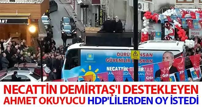 Necattin Demirtaş'ı Destekleyen Ahmet Okuyucu HDP'lilerden Oy İstedi