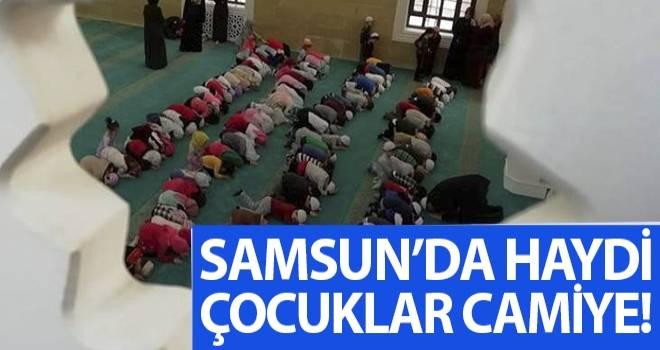 Samsun'da haydi çocuklar camiye!