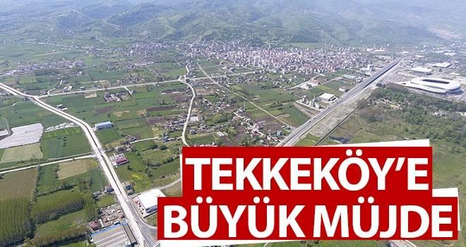 Tekkeköy'e Büyük Müjde