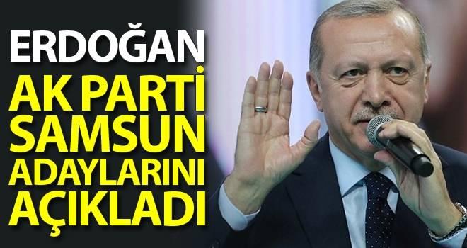 Cumhurbaşkanı Erdoğan açıkladı! İşte AK Parti'nin Samsun adayları
