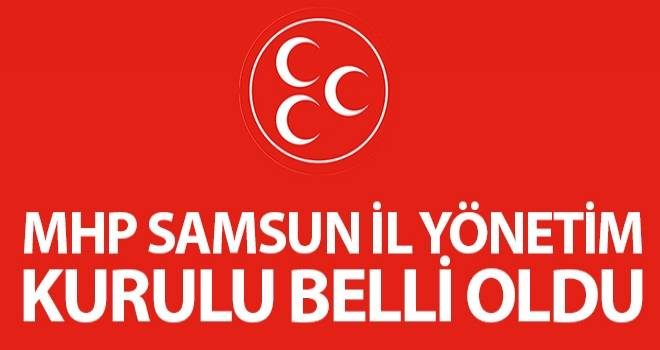 MHP Samsun İl Teşkilatı Belli Oldu..!