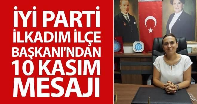 İYİ Parti İlkadım İlçe Başkanı'ndan 10 Kasım Mesajı