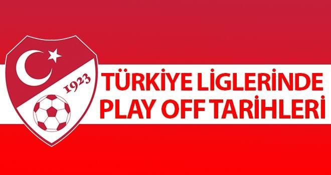 Türkiye liglerinde Play Off tarihleri
