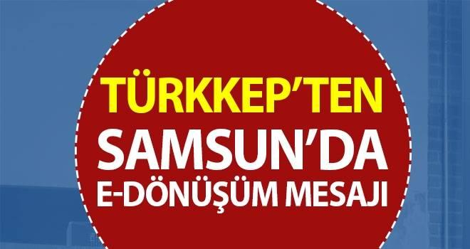 TÜRKKEP'ten Samsun'da e-dönüşüm mesajı
