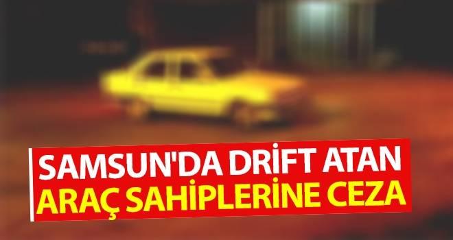 Samsun'da drift atan araç sahiplerine ceza
