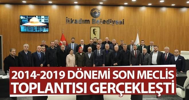 2014-2019 Dönemi Son Meclis Toplantısı Gerçekleşti