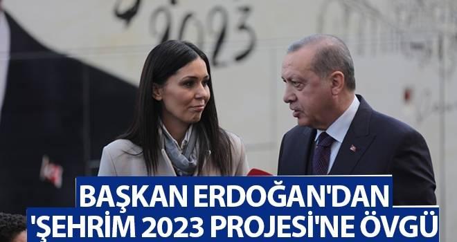 Başkan Erdoğan'dan 'Şehrim 2023 Projesi'ne Övgü