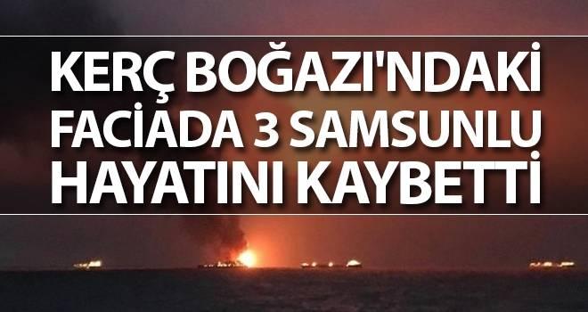 Kerç Boğazı'ndaki faciada 3 Samsunlu hayatını kaybetti