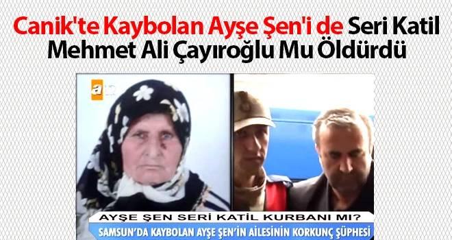 Canik'te Kaybolan Ayşe Şen'i de Seri Katil Mehmet Ali Çayıroğlu Mu Öldürdü