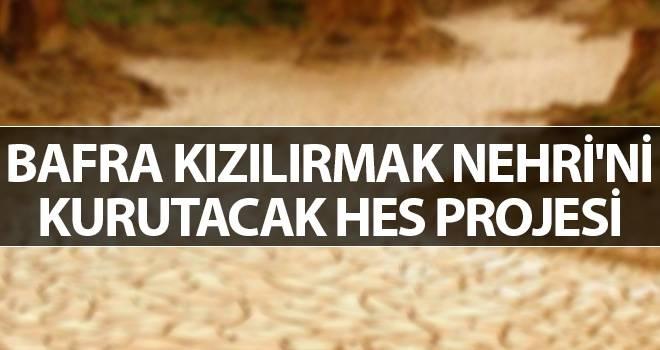 Bafra Kızılırmak Nehri'ni kurutacak HES projesi