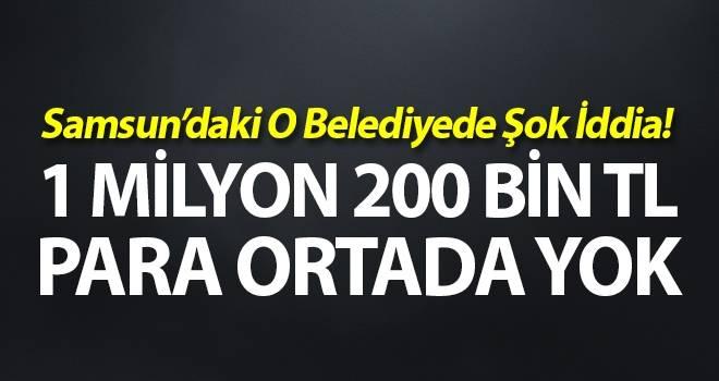 Samsun'daki Belediyede Şok İddia! 1 Milyon 200 Bin Tl ortada yok
