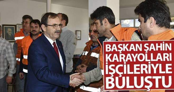 Başkan Şahin, Karayolları işçileriyle buluştu