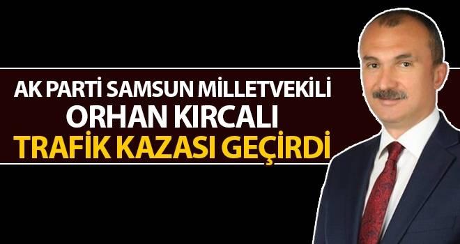 AK Parti Samsun Milletvekili Orhan Kırcalı trafik kazası geçirdi