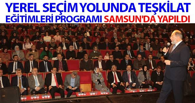 Yerel seçim yolunda teşkilat eğitimleri programı Samsun'da yapıldı