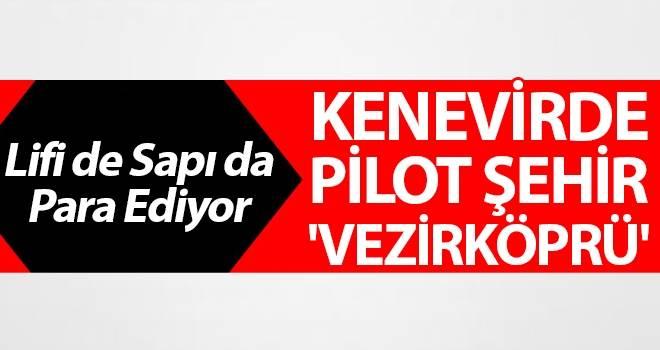 Kenevirde pilot şehir 'Vezirköprü'