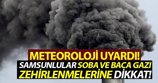 Samsun Meteoroloji Bölge Müdürlüğü'den Samsunlulara uyarı soba ve baca gazına dikkat!