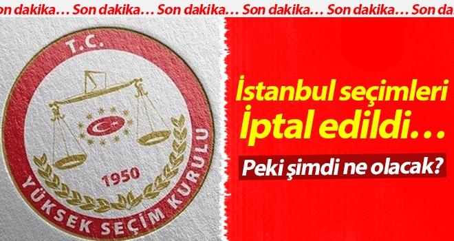 Son dakika… İstanbul seçimleri iptal edildi… Peki şimdi ne olacak?
