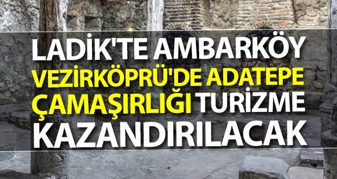 Ladik'te Ambarköy, Vezirköprü'de Adatepe Çamaşırlığı Turizme Kazandırılacak