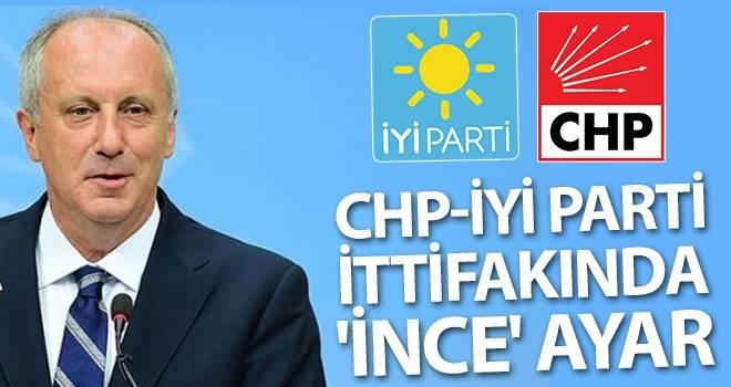 CHP-İYİ Parti ittifakında 'İnce' ayar