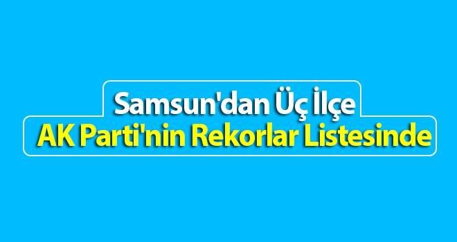 Samsun'dan Üç İlçe AK Parti'nin Rekorlar Listesinde