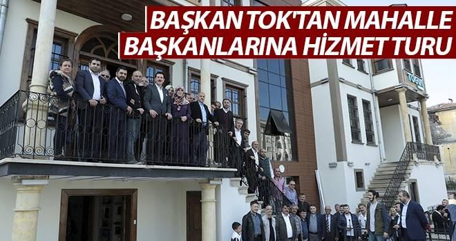 Başkan Tok'tan Mahalle Başkanlarına Hizmet Turu