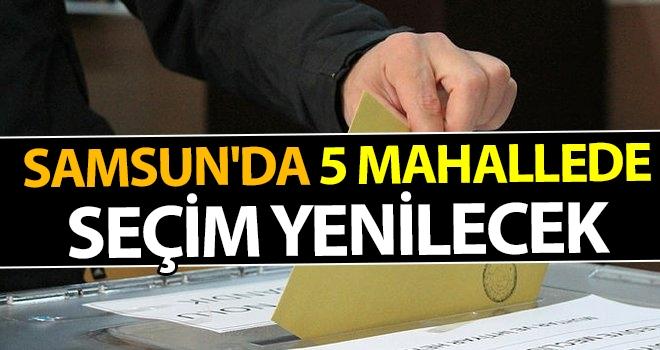 Samsun'da 5 Mahallede Seçim yenilecek