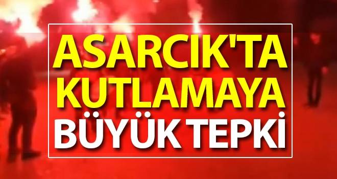 Asarcık'ta 'TEPKİ'Lİ Kutlama