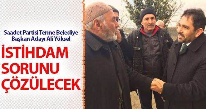 Saadet Partisi Terme Belediye Başkan Adayı Ali Yüksel: İstihdam sorunu çözülecek