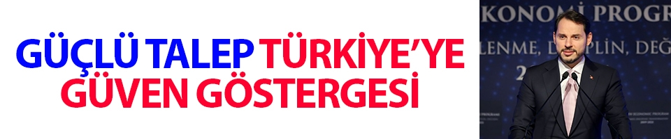 Bakan Albayrak: Güçlü talep Türkiye'ye güven göstergesi